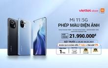 Viettel Store bất ngờ tung ưu đãi tới 7 triệu đồng khi đặt trước Mi 11 | 5G