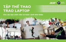 """Vượt qua nỗi lo đại dịch, cùng Acer """"Tập thể thao - Trao laptop"""" cho sinh viên có hoàn cảnh khó khăn"""