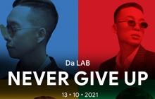 """Da LAB bất ngờ tung MV """"Never Give Up"""" cổ vũ cộng đồng trong mùa dịch"""