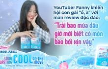 """YouTuber Fanny khiến hội con gái """"ồ, à"""" với màn review độc đáo: """"Trải bao mùa dâu giờ mới biết có món bảo bối xịn vậy"""""""