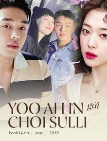 """Yoo Ah In - Kẻ """"khác người"""" viết tâm thư cho một thiên thần khác biệt Sulli: """"Tôi coi em ấy là một người hùng"""""""