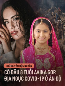 """Phỏng vấn độc quyền """"Cô Dâu 8 Tuổi"""" Avika Gor từ Ấn Độ: Ông tôi vừa qua đời 3 ngày, bố và bà đã nhiễm Covid-19, mỗi phút tôi đều cảm thấy sợ hãi"""