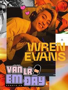 Vẫn Là Em Đây #2: Wren Evans khoe studio tại gia, kể chuyện lúc ăn cơm mới nói tiếng Việt dù là trai Hà Nội 100% và sự thật về mối quan hệ với Mỹ Anh