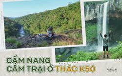 Camping trong rừng sâu: Thác K50 là sự lựa chọn hoàn hảo cho người mới bắt đầu