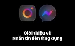 Chính thức: Facebook Messenger và Instagram đã cho nhắn tin chung, bạn thử chưa?