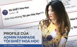 Profile đỉnh cao của admin fanpage Tôi Ghét Hoá Học: HSG Quốc gia, đỗ 3 trường THPT Chuyên nhưng điểm Hoá thời cấp 2 lại gây shock