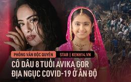 """Phỏng vấn độc quyền """"Cô dâu 8 tuổi"""" từ địa ngục Covid Ấn Độ: Ông tôi vừa qua đời 3 ngày, bố và bà đã nhiễm Covid-19, mỗi phút tôi đều cảm thấy sợ hãi"""