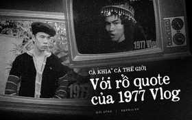 """Lặn ngụp trong bể cà khịa """"cực mạnh, cực sang"""" của 1977 Vlog: Mị còn trẻ, mị muốn cà khịa thì phải học thuộc thật nhanh!"""