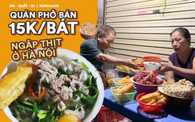 Ở một Hà Nội đất chật người đông, ai còn niềm tin rằng vẫn tồn tại quán phở 15k/bát mà còn ngập thịt bò, thịt gà thế này?