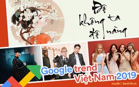 """Không phải hit của Sơn Tùng hay Jack & K-ICM, """"Độ Ta Không Độ Nàng"""" mới là ca khúc được tìm kiếm nhiều nhất trên Google Việt Nam 2019!"""