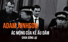 Ra tù, ác mộng vẫn tiếp diễn với kẻ ấu dâm Adam Johnson
