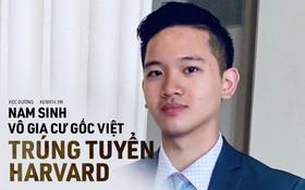 Nam sinh gốc Việt vô gia cư trúng tuyển vào ĐH Harvard: Mồ côi cha, mẹ vào tù vì cờ bạc, phải sống vạ vật ngoài đường