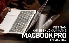 Việt Nam chính thức cấm mang Macbook Pro lên máy bay
