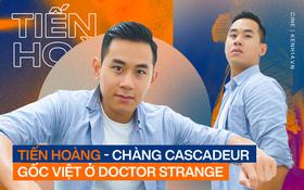 """Chàng cascadeur gốc Việt ở Doctor Strange Tiến Hoàng: """"Tôi từng làm bồi bàn, học nail, nhận vai quần chúng để nuôi mộng Hollywood"""""""