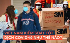 Toàn cảnh Việt Nam kiểm soát dịch COVID-19 ngay từ những ngày đầu bùng phát trên thế giới