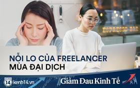 """Nỗi lo của freelancer mùa đại dịch: Thu nhập bấp bênh, chẳng còn việc để """"bán máu, bào sức"""""""