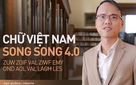 """Chi tiết """"Chữ Việt Nam song song 4.0"""" vừa được cấp bản quyền: Zuw zoif val ziwf emy, ond aol val lagh les"""