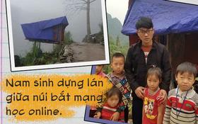 Nam sinh người Mông dựng lán giữa núi bắt internet học online: Bị ép lấy vợ nhưng quyết vào đại học vì không có tiền thì lấy gì nuôi vợ con