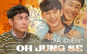 """Oh Jung Se - Gã đàn ông """"gàn dở"""" âm thầm tạo hào quang cho """"Khi Hoa Trà Nở"""" và """"Điên Thì Có Sao"""""""