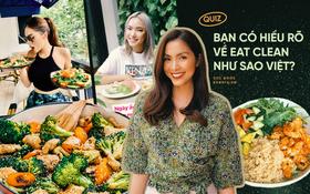 Quiz: Bạn có hiểu rõ về chế độ ăn Eat Clean như sao Việt?