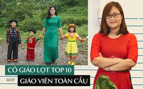 Cô giáo Việt Nam đầu tiên vào top 10 giáo viên toàn cầu: Tôi có niềm tin kỳ lạ vào khả năng ngôn ngữ của học sinh miền núi