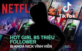 Hot girl TikTok hơn 85 triệu follower, từng đóng phim của Netflix bất ngờ bị khoá nick vĩnh viễn và lời cảnh báo đến những TikToker trẻ tuổi