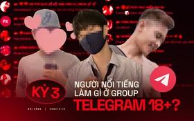 """Kỳ 3 - Nhóm chat Telegram 18+ kháo nhau: Có người nổi tiếng của showbiz Việt cũng lên đây tìm content """"bẩn"""" và """"săn gà"""""""