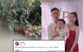 """Dòng chia sẻ đau đớn của mẹ bé trai 2 tuổi mất tích ở Bình Dương: """"Mọi người đừng gọi nữa... con em mất rồi"""""""
