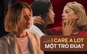 I Care A Lot chỉ có 30 phút đầu hấp dẫn, toàn bộ nội dung sau đó như một trò đùa của biên kịch?