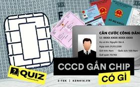 Quiz: CCCD gắn chip và những thông tin bạn tuyệt đối không được bỏ sót