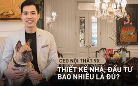 """CEO nội thất 9X: Đồ gỗ quá khổ là thời """"ông bà anh"""", khó khăn lớn nhất khi thiết kế nhà không phải là chi phí"""