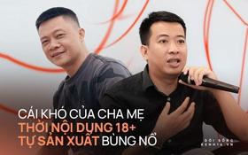 Cái khó của cha mẹ thời giới trẻ Việt tự đóng clip 18+ để bán