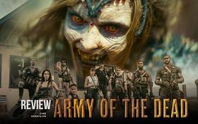 Army Of The Dead: Bom tấn zombie máu me, lê thê và phi lý của Zack Snyder