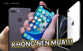 iPhone ai chẳng thích, nhưng tuyệt đối đừng mua những mẫu này!