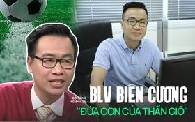 """Tạ Biên Cương: """"Người thừa kế"""" BLV Quang Huy, tuy sự nghiệp gây tranh cãi nhưng Việt Nam đá là phải gọi tên!"""