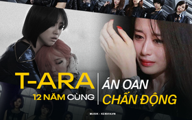 """Chặng đường 12 năm đầy nước mắt của T-ara: Từ """"điều kỳ diệu"""" của Kpop đến án oan cay đắng chấn động showbiz"""
