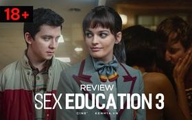"""Sex Education 3: Không """"chết chìm"""" trong ngồn ngộn cảnh nóng, những bài học giáo dục giới tính xuất sắc hơn bao giờ hết!"""