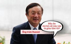 """Chuyện ít ai ngờ về """"ông trùm"""" đế chế Huawei: Giắt túi vài chục tỷ đô nhưng từng nghèo đến mức không có thứ này để ăn?"""