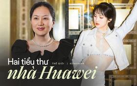 Hai tiểu thư nhà ông trùm Huawei: Những đoá hồng tài sắc có đủ nhưng bị mang ra so sánh hơn thua, người được trọng dụng kẻ bị hắt hủi?