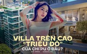 """Chi Pu vừa lên đời """"villa"""" ngang ngửa giới tài phiệt, giá khu này từ 40 - 100 tỷ/ căn, có tiền chưa chắc chốt được?"""