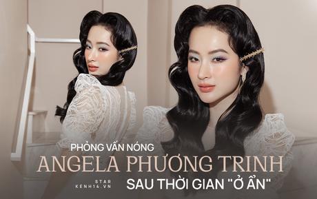 Phỏng vấn nóng Angela Phương Trinh: Chia sẻ về chuyện mất quan hệ và kế hoạch trở lại showbiz sau thời gian dài ở ẩn