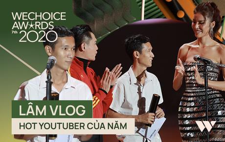 Lâm Vlog: Hành trình theo đuổi đam mê làm clip đưa anh chàng thợ hàn thành Hot YouTuber 5,6 triệu sub, được vinh danh tại WeChoice 2020
