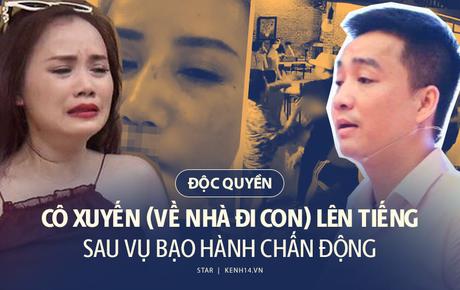 """Phỏng vấn nóng cô Xuyến (Về Nhà Đi Con) vụ bị chồng cũ bạo hành: """"Anh ta nói sẽ rạch mặt, tạt axit nếu tôi có người mới, lấy hết tiền đánh bạc"""""""