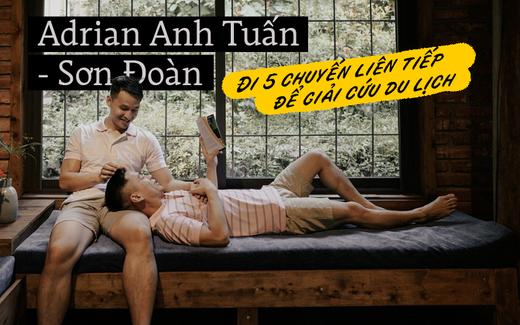 """Đi 5 chuyến từ Bắc vào Nam liên tục trong 2 tháng, Adrian Anh Tuấn và Sơn Đoàn xứng đáng là """"đại sứ giải cứu du lịch Việt"""" rồi!"""