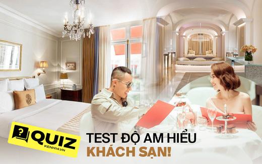 """Quiz: Tự tin mình là """"khách hàng thân thiết"""" của khách sạn và nhà nghỉ, mời bạn làm ngay bài kiểm tra 15 phút này!"""