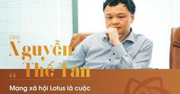 CEO Nguyễn Thế Tân: Mạng xã hội Lotus là cuộc chơi tất tay của VCCorp