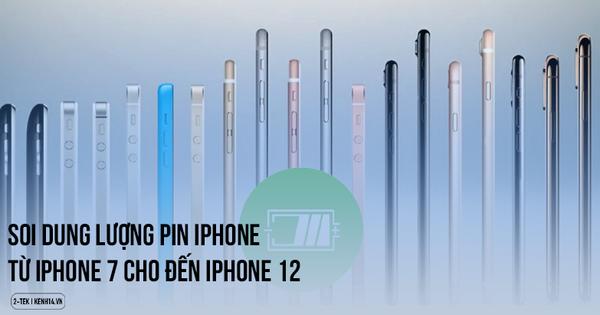 Đọ dung lượng pin từ iPhone 7 đến iPhone 12, kẻ ''bá đạo'' bất ngờ lại là mẫu bị khai tử