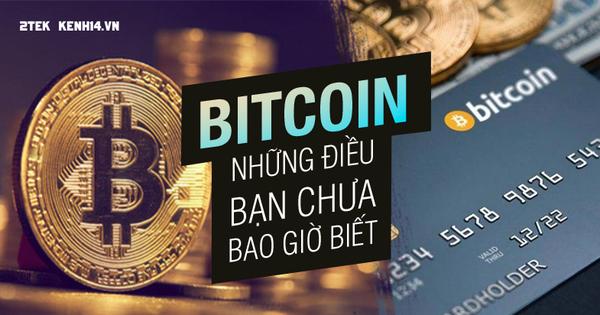 Bitcoin và những điều có thể bạn chưa bao giờ biết