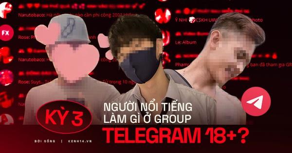 """Kỳ 3 – Nhóm chat Telegram 18+ kháo nhau: Có người nổi tiếng của showbiz Việt cũng lên đây tìm content """"bẩn"""" và """"săn gà"""""""