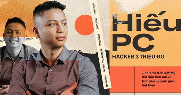 Hiếu PC - Hacker 3 triệu đô, 7 năm tù trên đất Mỹ lần đầu tiên nói về tình yêu và cảm giác bất hiếu